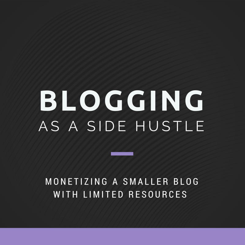 Blogging as a Side Hustle: Monetizing a Smaller Blog with Limited Resources